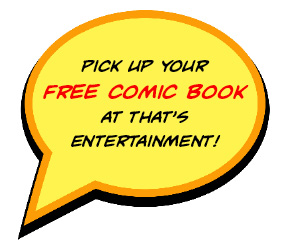 Pick up your  free comic book  at That's  Entertainment!